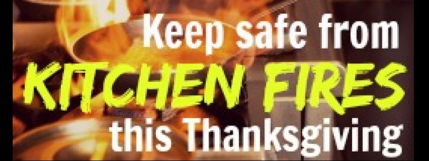 Fire Safety during the Thanksgiving season.