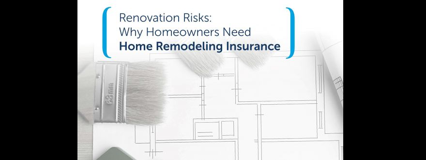 Why Homeowners Need Home Remodeling Insurance