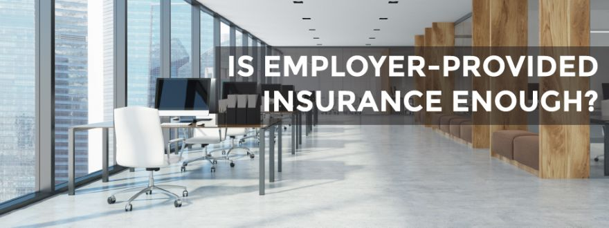 Is Employer-Provided Insurance Enough?