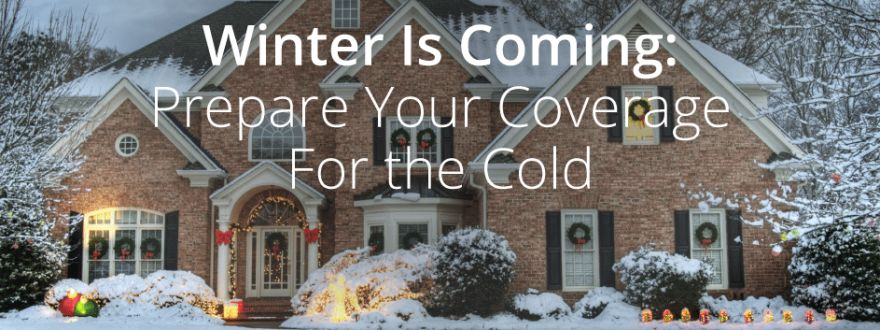 Winter Is Coming: Prepare Your Coverage For the Cold