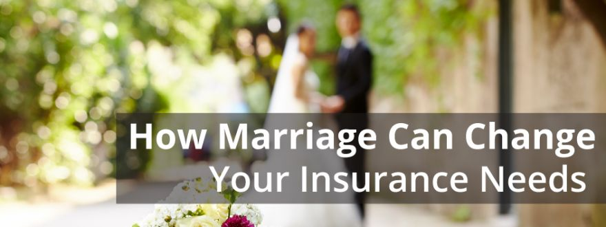 How Marriage Can Change Your Insurance Needs