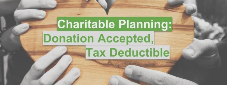 Charitable Planning: Donation Accepted, Tax Deductible